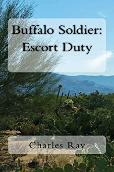Buffalo Soldier: Escort Duty - Kindle edition by Charles Ray