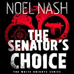 The Senator's Choice: The White Knights, Book 1 | Noel Nash