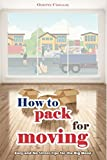 How to Pack for Moving: Easy and No Stress Tips for the Big Move