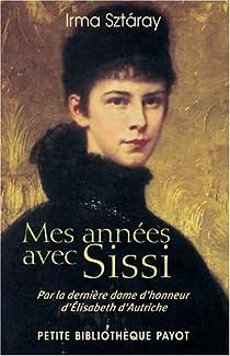 Mes années avec Sissi : Par la dernière dame d'honneur d'Elisabeth d'Autriche par Sztàray