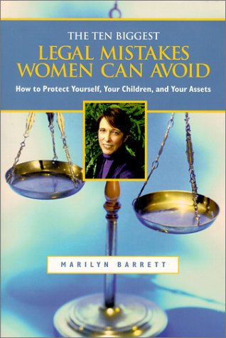 Ten Biggest Legal Mistakes Women Can Avoid: How to Protect Yourself, Your Children and Your Assets (Capital Ideas) Marilyn Barrett