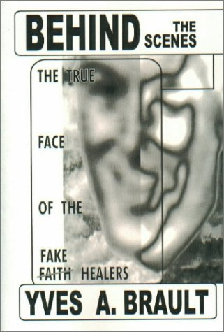 Behind the Scenes : The True Face of the Fake Faith Healers: Brault, Yves:  9781929925186: Amazon.com: Books