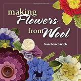 Making Flowers from Wool, Nan Loncharich, 081170758X