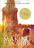 The Making of a Mother, Mary Bradford Clark, 1625103026