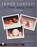 img - for Homer Laughlin China: A Giant Among Dishes, 1873-1939 (A Schiffer Book for Collectors) book / textbook / text book