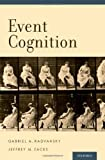 Event Cognition, Radvansky, Gabriel A. and Zacks, Jeffrey M., 0199898138