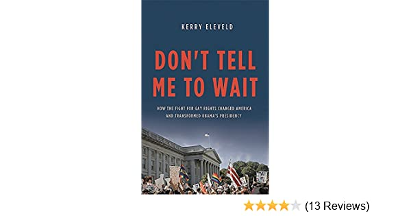 Dont tell me to wait : how the fight for gay rights changed America and transformed Obamas presidency