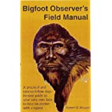 Bigfoot Observer's Field Manual: A Practical and Easy-To-Follow, Step-By-Step Guide to Your Very Own Face-To-Face Encounter with a Legend