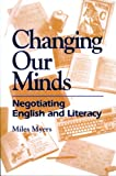 Changing Our Minds : Negotiating English and Literacy, Myers, Miles, 0814133045