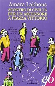 Scontro di civiltà per un ascensore a Piazza Vittorio par Amara Lakhous