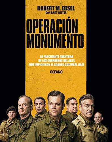 Operacin Monumento: La fascinante aventura de los guerreros del arte que impidieron el saqueo cultural nazi (Spanish Edition)