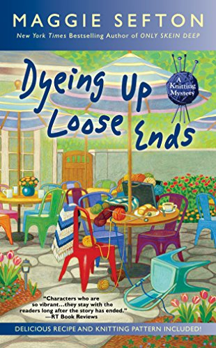 Dyeing Up Loose Ends (A Knitting Mystery Book 16)