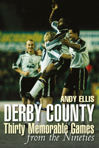 Derby County Thirty Memorable Matches from the Nineties