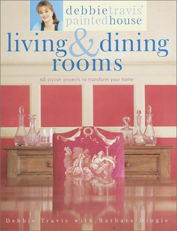 Debbie Travis' Painted House Living & Dining Rooms: 60 Stylish Projects to Transform Your - Painted Houses