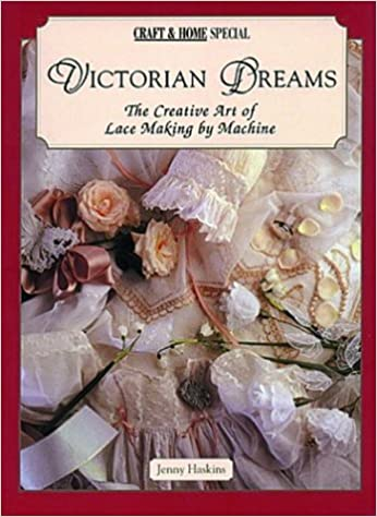 Victorian Dreams: The Creative Art of Lace Making by Machine