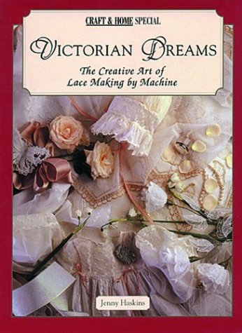 Victorian Dreams The Creative Art Of Lace Making By Machine