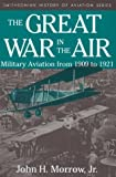 The Great War in the Air, John H. Morrow, 1560982381