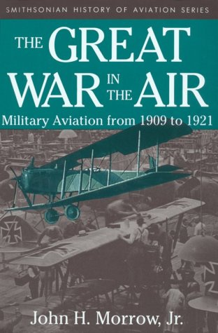 The Great War In The Air: Military Aviation from 1909 to 1921 (Smithsonian History of Aviation Series)