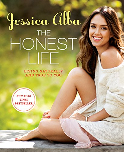 The Honest Life: Living Naturally and True to - Jessica Style Alba