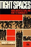Tight Spaces : Hard Architecture and How to Humanize It, Sommer, Robert, 0139213384
