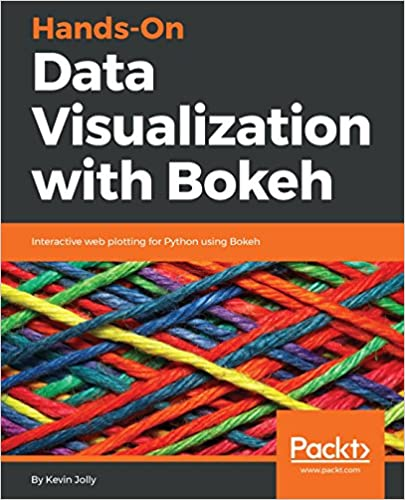 Hands-On Data Visualization with Bokeh: Interactive web plotting for