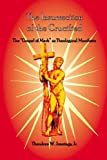 The Insurrection of the Crucified : The Gospel of Mark as Theological Manifesto, Jennings, Theodore W., Jr., 0913552658
