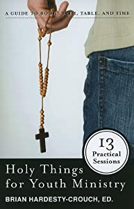 Holy Things for Youth Ministry: 13 Practical Sessions