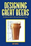 Designing Great Beers: The Ultimate Guide to