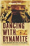 Dancing with Dynamite, Benjamin Dangl, 1849350159