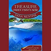 Treasure Under Finny's Nose: A Finny's Nose Mystery , Book 3 | Dana Mentink