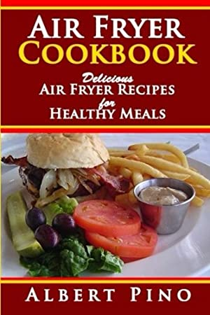 Air Fryer Cookbook: Delicious Air Fryer Recipes for Healthy Meals​