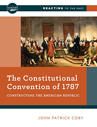 The Constitutional Convention of 1787: Constructing the American Republic (First Edition)  (Reacting to the Past)