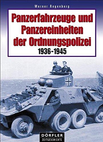 Panzerfahrzeuge Und Panzereinheiten Der Ordnungspolizei 1936 1945