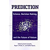 Prediction: Science, Decision Making, and the Future of Nature