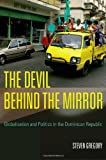 Front cover for the book The Devil behind the Mirror: Globalization and Politics in the Dominican Republic by Steven Gregory