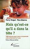 img - for Mais qu'est-ce qu'il a dans la t te ?: 1000 astuces pour mieux comprendre votre enfant de 0   7 ans (Pratique) (French Edition) book / textbook / text book