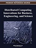Distributed Computing Innovations for Business, Engineering, and Science, Alfred Waising Loo, 1466625333