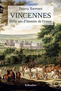 Vincennes : mille ans d'histoire de France, Sarmant, Thierry