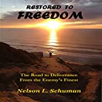 Restored to Freedom: The Road to Deliverance from the Enemy's Finest | Nelson L. Schuman