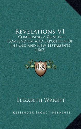 Download Revelations V1: Comprising A Concise Compendium And Exposition Of The Old And New Testaments (1862) ebook