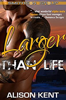Larger Than Life: A sexy romantic suspense. An ex-military alpha hero. (Smithson Group Book 6) by [Kent, Alison]