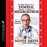 If My Body Is a Temple, Then I Was a Megachurch: My Journey of Losing 132 Pounds with No Exercise | Scott Davis,Tim Luke,Mark Lowry (foreword)