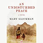 An Undisturbed Peace: A Novel | Mary Glickman
