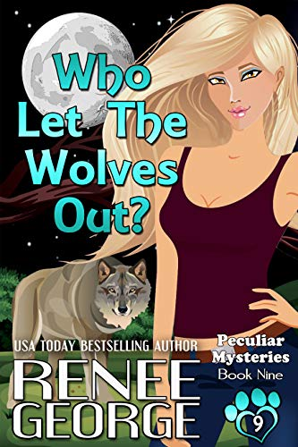Who Let The Wolves Out? (Peculiar Mysteries Book 9) by [George, Renee]