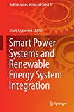 Smart Power Systems and Renewable Energy System Integration (Studies in Systems, Decision and Control)