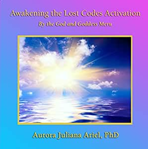 Awakening the Lost Codes Activation by the God and Goddess Meru
