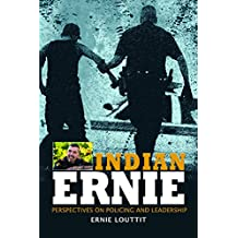 Indian Ernie: Perspectives on Policing and Leadership by Ernie Louttit