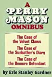 A Perry Mason Omnibus: The Case of the Velvet Claws, The Case of the Demure Defendant, The Case of the Sunbather's Diary