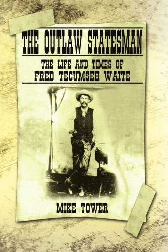 The Outlaw Statesman: The Life and Times of Fred Tecumseh Waite