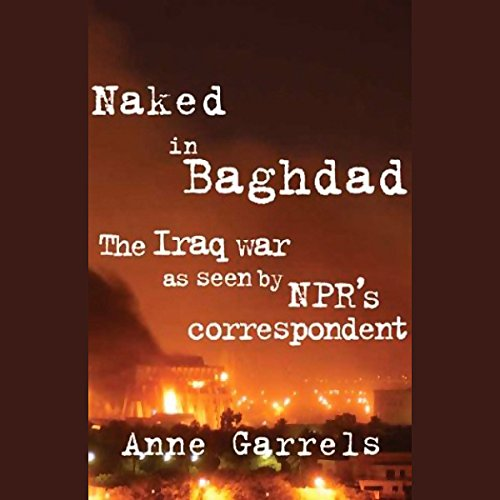 Naked in Baghdad: The Iraq War as Seen by National Public Radio's Correspondent by Macmillan Audio